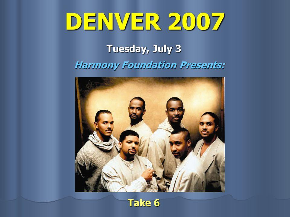 DENVER 2007 Friday, July 6 Chorus Final Session #2 7:00pm to 11:00pm Pepsi Center www.barbershop.org/denver