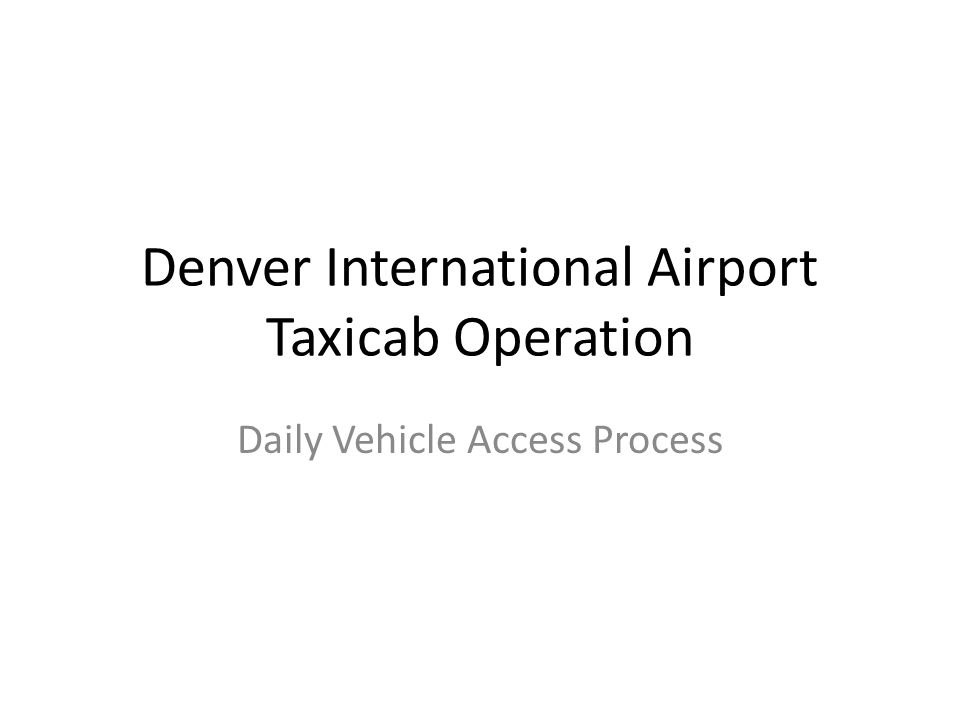 Denver International Airport Taxicab Operation Daily Vehicle Access Process