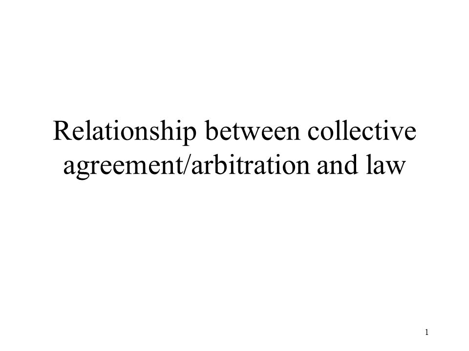 1 Relationship between collective agreement/arbitration and law