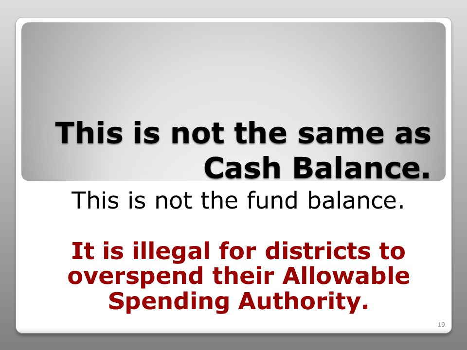 19 This is not the same as Cash Balance. This is not the fund balance.