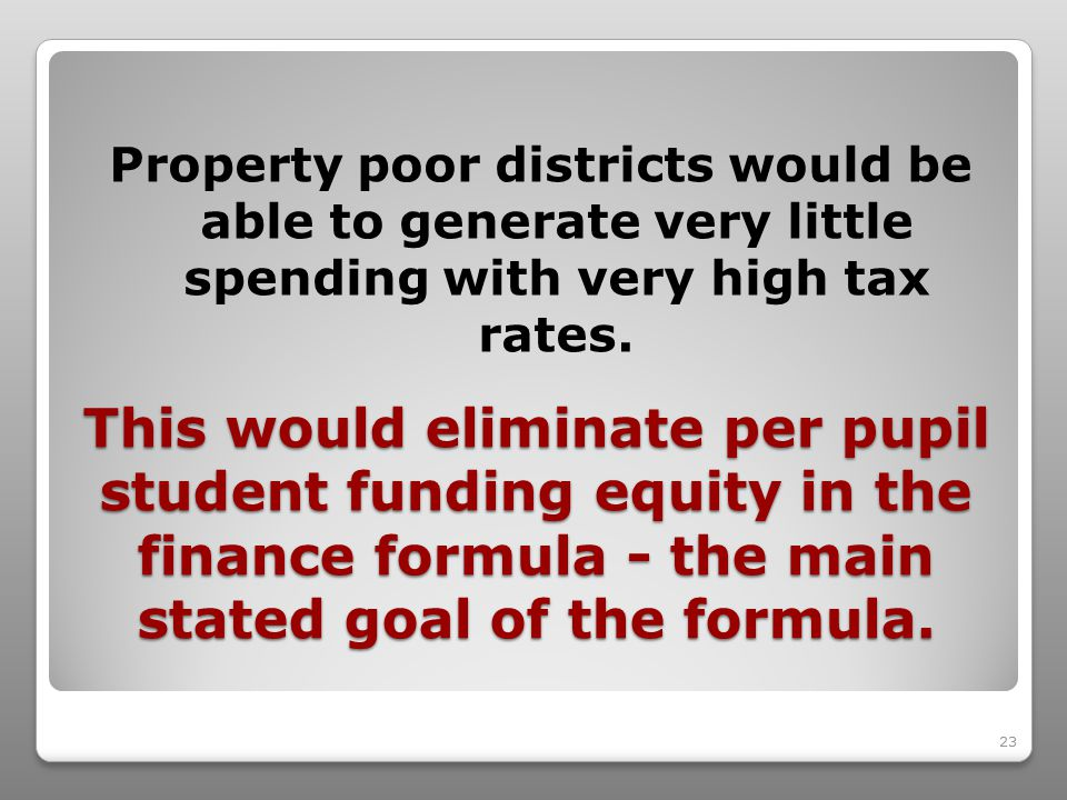 23 This would eliminate per pupil student funding equity in the finance formula - the main stated goal of the formula.