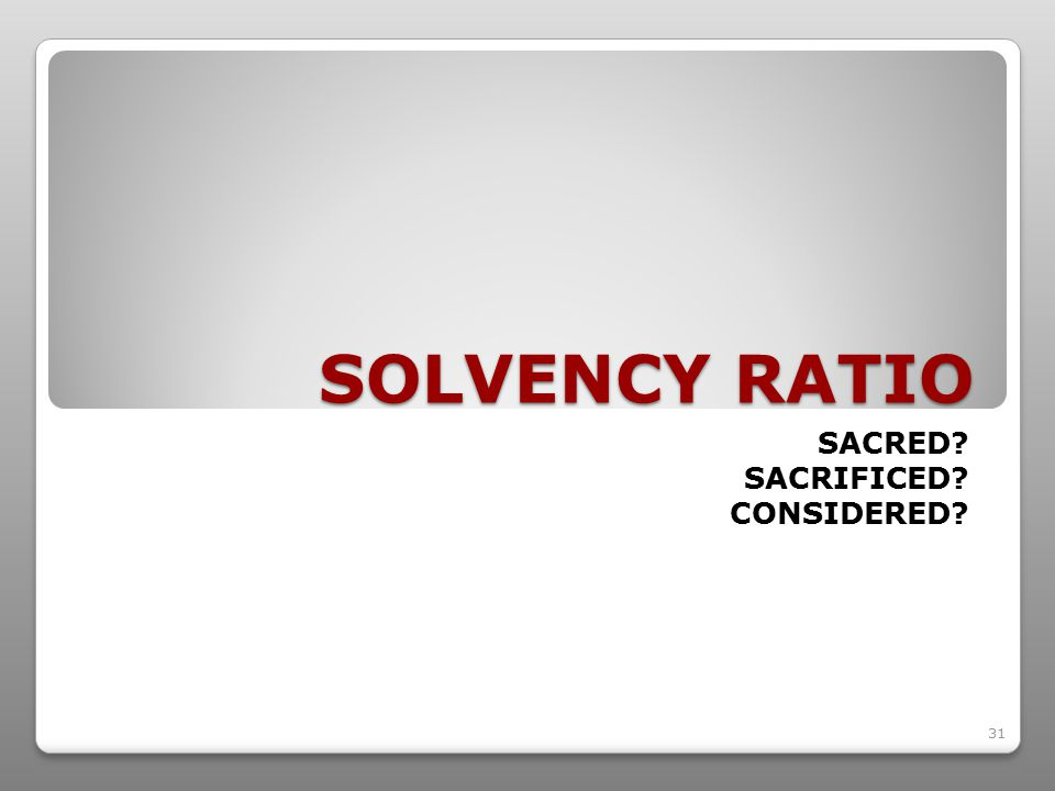31 SOLVENCY RATIO SACRED SACRIFICED CONSIDERED