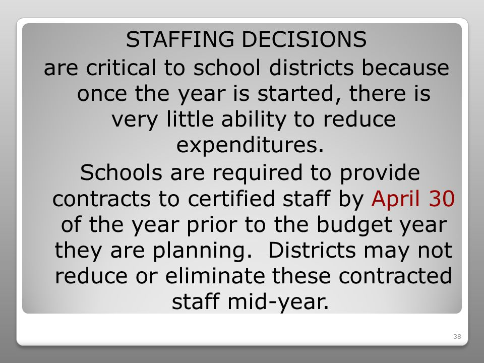 38 STAFFING DECISIONS are critical to school districts because once the year is started, there is very little ability to reduce expenditures.