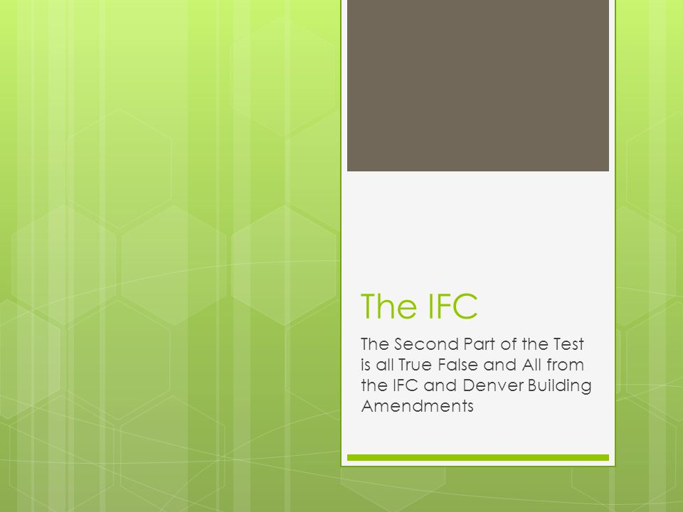 The IFC The Second Part of the Test is all True False and All from the IFC and Denver Building Amendments