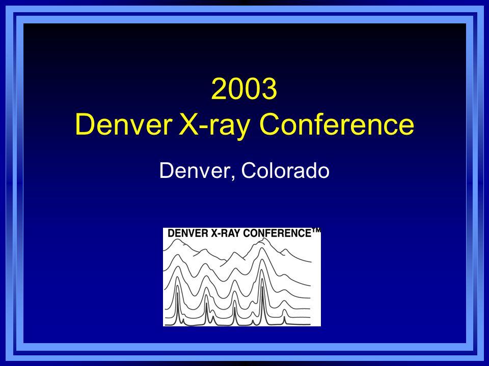 2003 Denver X-ray Conference Denver, Colorado