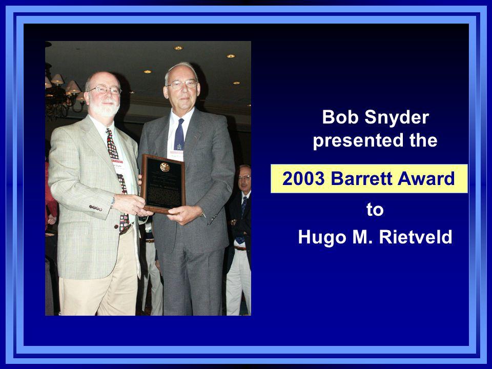 Bob Snyder presented the to Hugo M. Rietveld 2003 Barrett Award