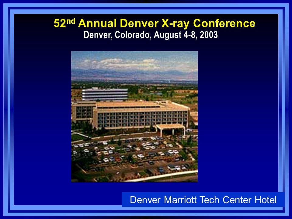 Denver Marriott Tech Center Hotel 52 nd Annual Denver X-ray Conference Denver, Colorado, August 4-8, 2003
