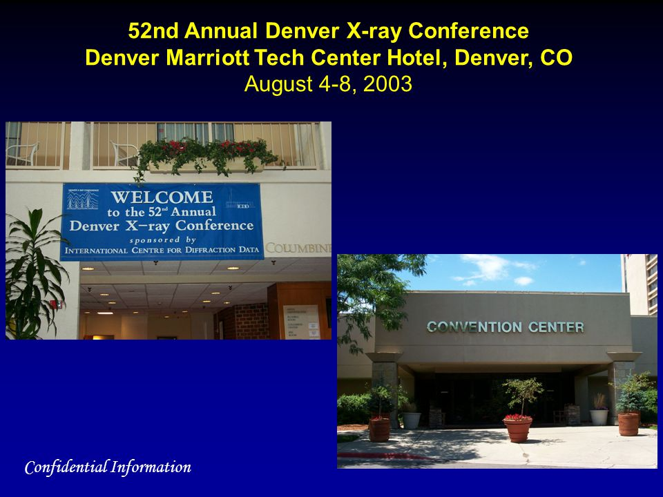 52nd Annual Denver X-ray Conference Denver Marriott Tech Center Hotel, Denver, CO August 4-8, 2003 Confidential Information