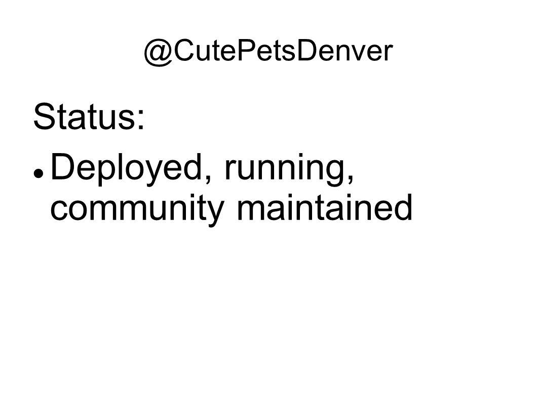 Status: Deployed, running, community maintained