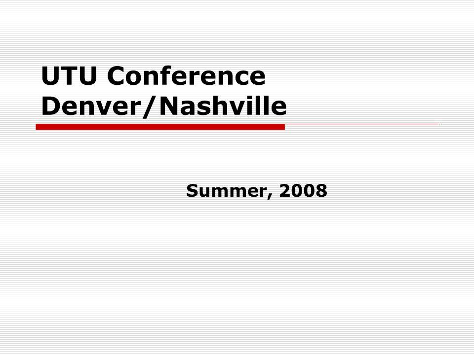 UTU Conference Denver/Nashville Summer, 2008