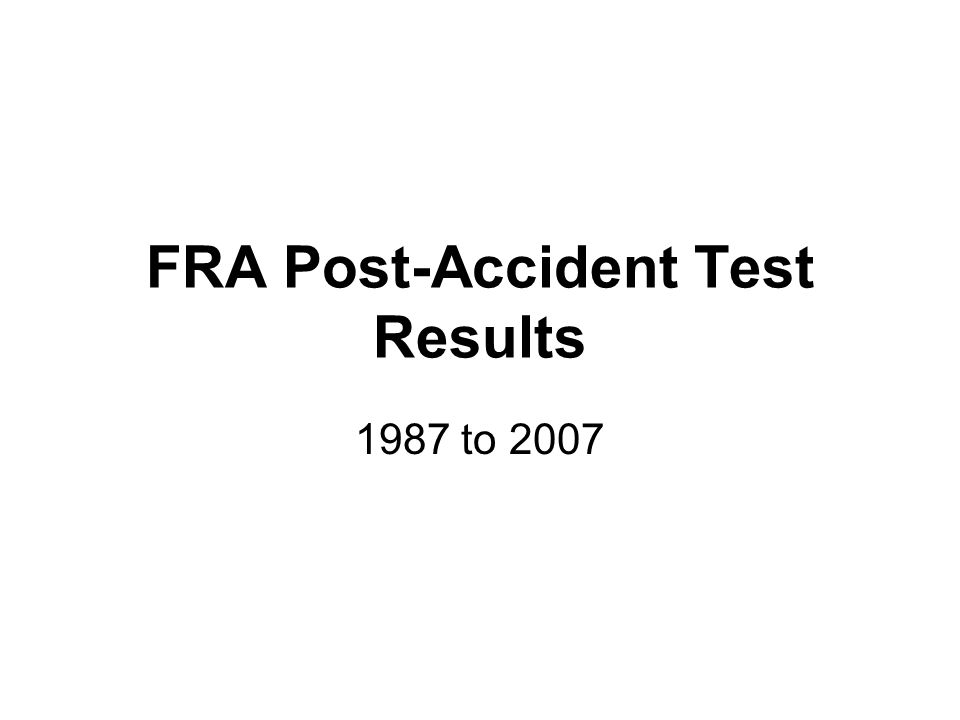 FRA Post-Accident Test Results 1987 to 2007