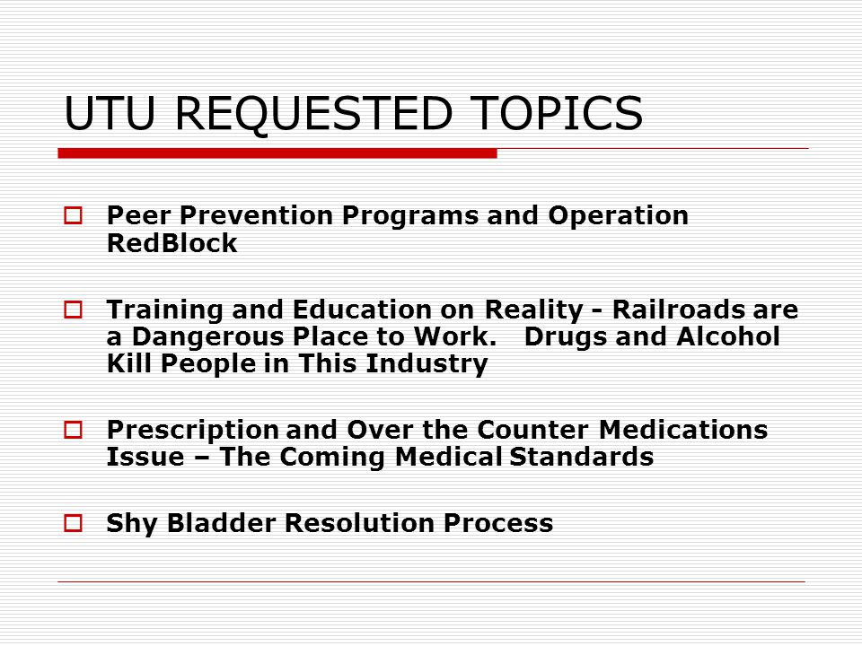 UTU REQUESTED TOPICS  Peer Prevention Programs and Operation RedBlock  Training and Education on Reality - Railroads are a Dangerous Place to Work.