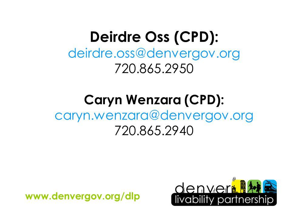 Deirdre Oss (CPD): deirdre.oss@denvergov.org 720.865.2950 Caryn Wenzara (CPD): caryn.wenzara@denvergov.org 720.865.2940 www.denvergov.org/dlp