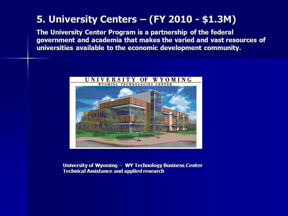 5. University Centers – (FY 2010 - $1.3M) The University Center Program is a partnership of the federal government and academia that makes the varied