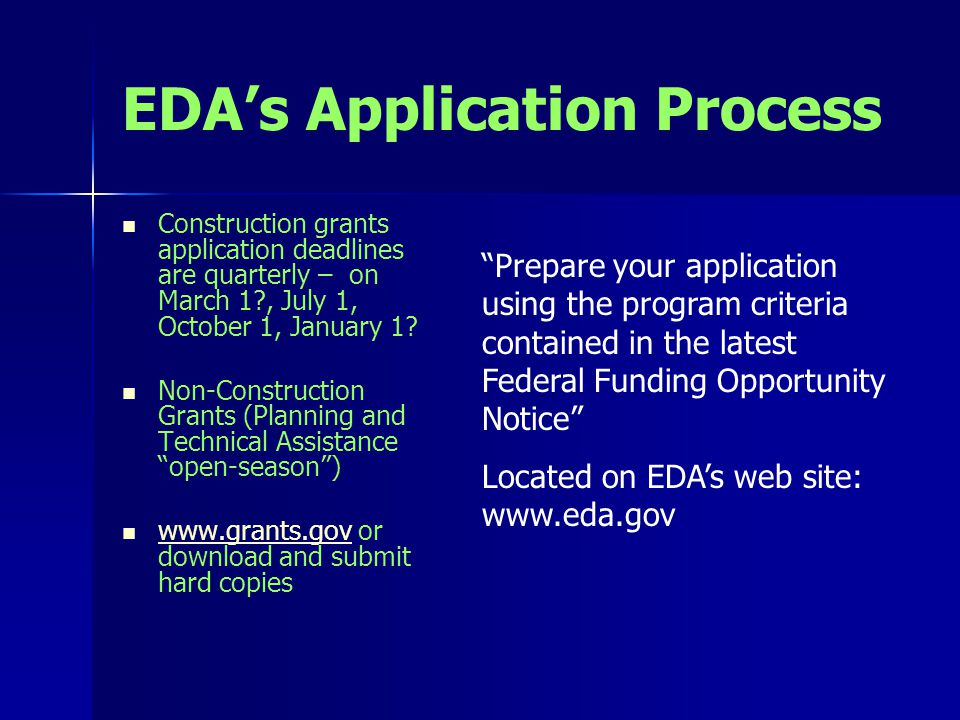 EDA's Application Process Construction grants application deadlines are quarterly – on March 1 , July 1, October 1, January 1.
