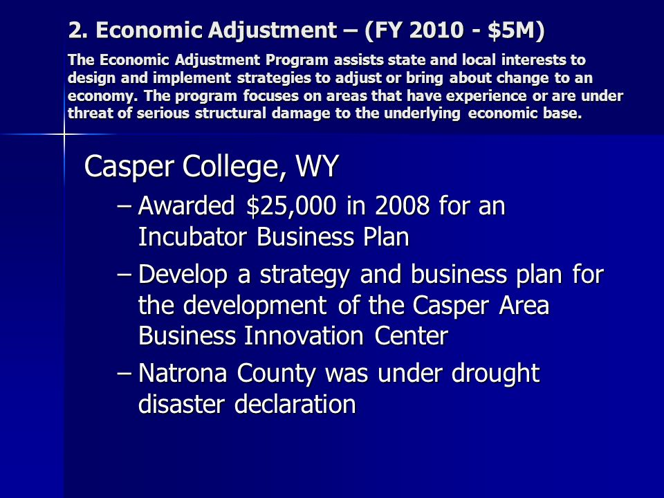 2. Economic Adjustment – (FY 2010 - $5M) The Economic Adjustment Program assists state and local interests to design and implement strategies to adjus