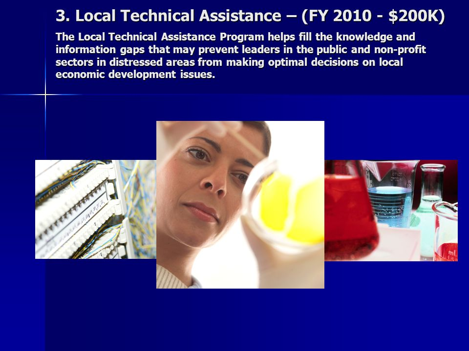 3. Local Technical Assistance – (FY 2010 - $200K) The Local Technical Assistance Program helps fill the knowledge and information gaps that may preven
