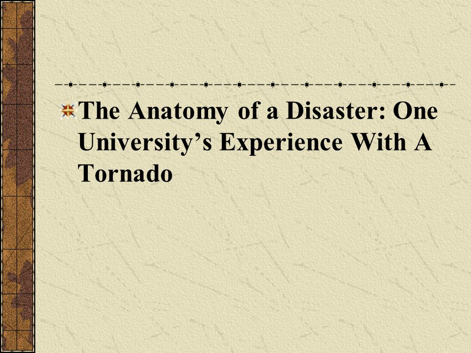 The Anatomy of a Disaster: One University's Experience With A Tornado