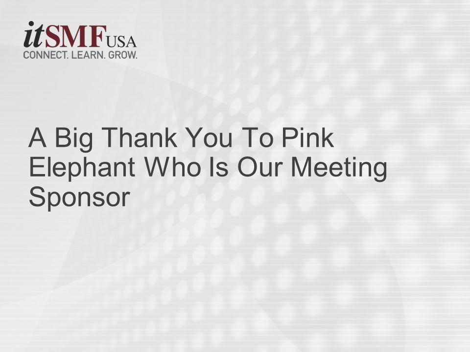A Big Thank You To Pink Elephant Who Is Our Meeting Sponsor