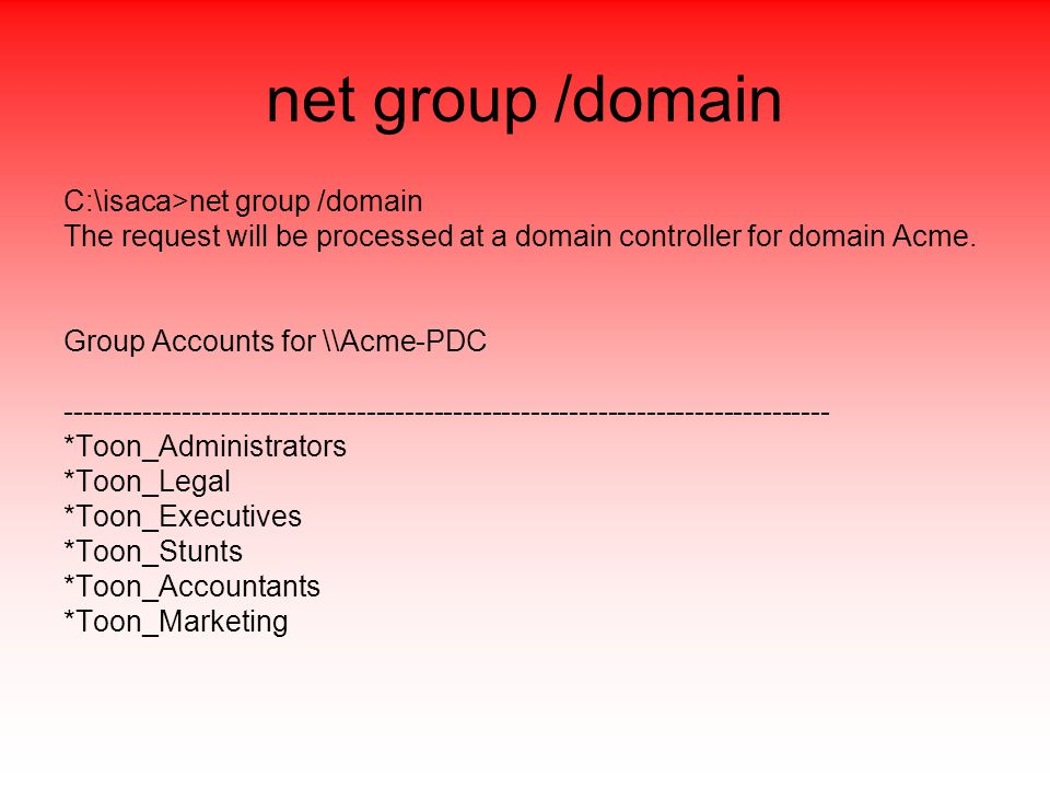 net group /domain C:\isaca>net group /domain The request will be processed at a domain controller for domain Acme.