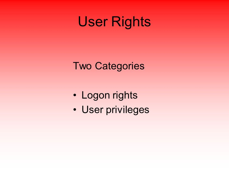 User Rights Two Categories Logon rights User privileges