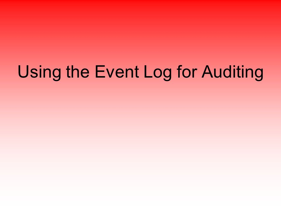 Using the Event Log for Auditing