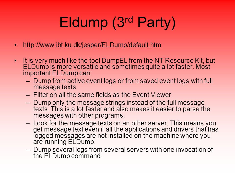Eldump (3 rd Party) http://www.ibt.ku.dk/jesper/ELDump/default.htm It is very much like the tool DumpEL from the NT Resource Kit, but ELDump is more versatile and sometimes quite a lot faster.