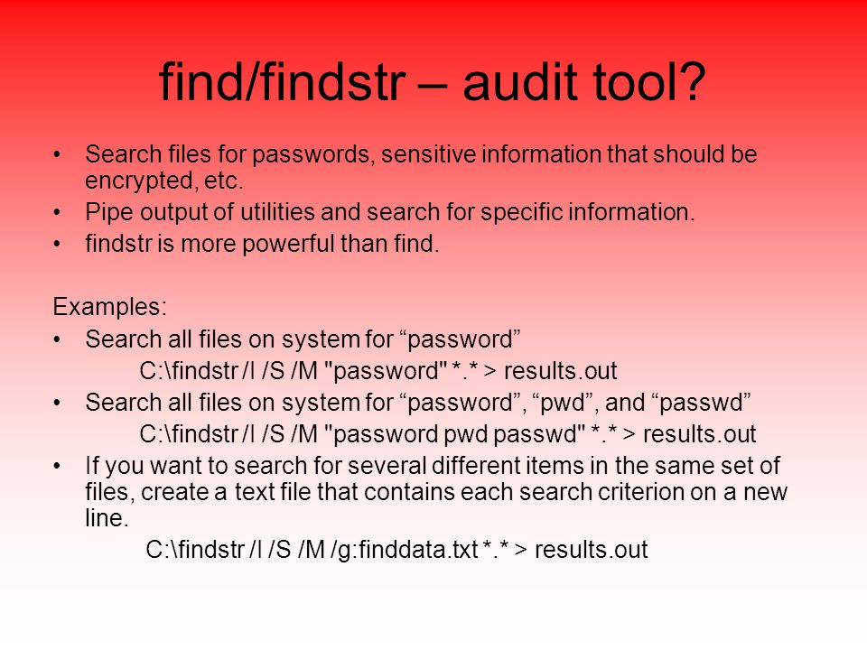 Search files for passwords, sensitive information that should be encrypted, etc.