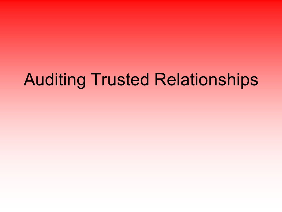 Auditing Trusted Relationships
