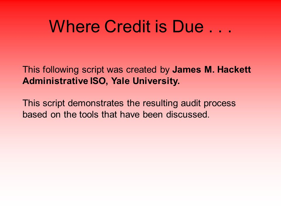 Where Credit is Due... This following script was created by James M.