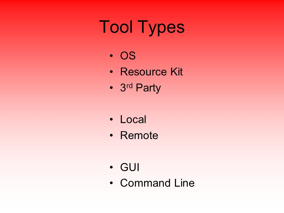 Tool Types OS Resource Kit 3 rd Party Local Remote GUI Command Line