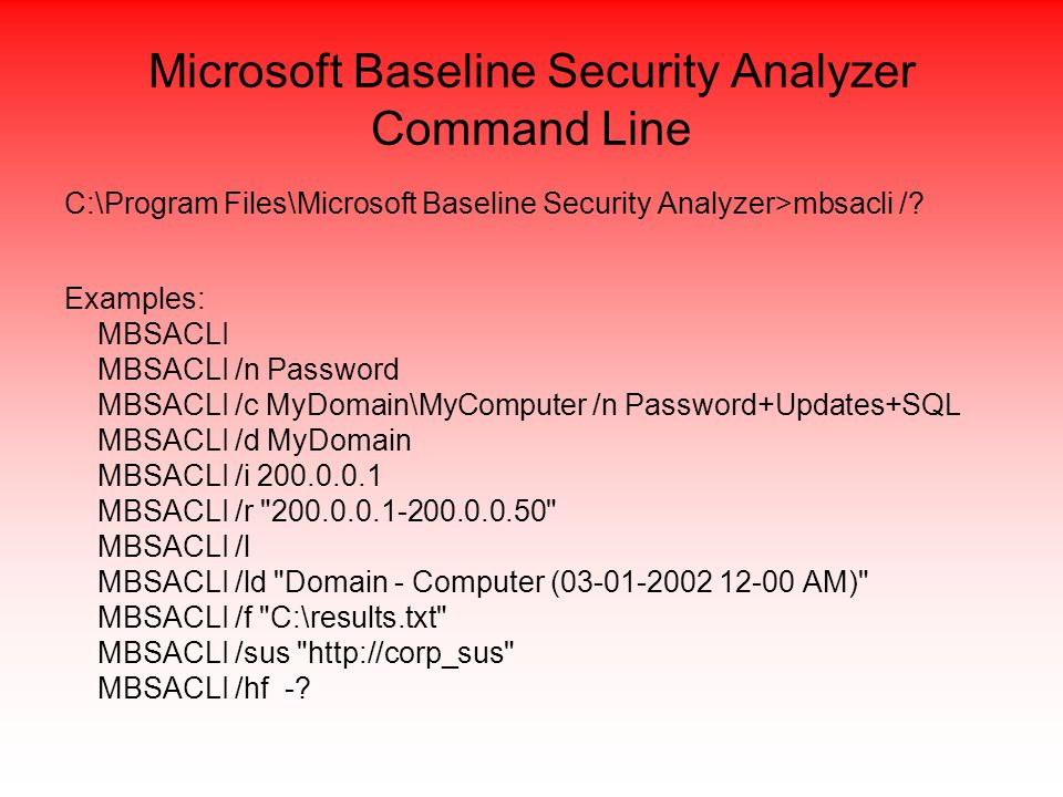 Microsoft Baseline Security Analyzer Command Line C:\Program Files\Microsoft Baseline Security Analyzer>mbsacli /.