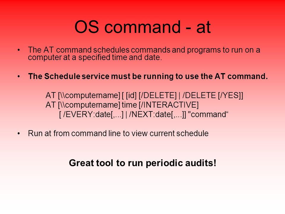 OS command - at The AT command schedules commands and programs to run on a computer at a specified time and date.