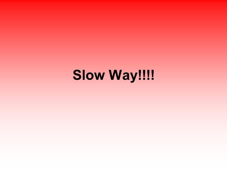Slow Way!!!!