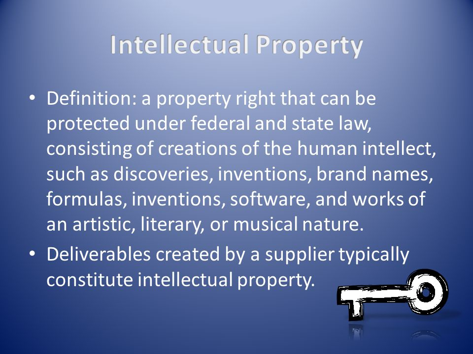 Definition: a property right that can be protected under federal and state law, consisting of creations of the human intellect, such as discoveries, inventions, brand names, formulas, inventions, software, and works of an artistic, literary, or musical nature.