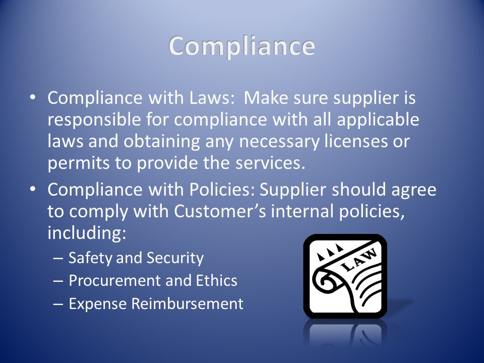 Compliance with Laws: Make sure supplier is responsible for compliance with all applicable laws and obtaining any necessary licenses or permits to provide the services.
