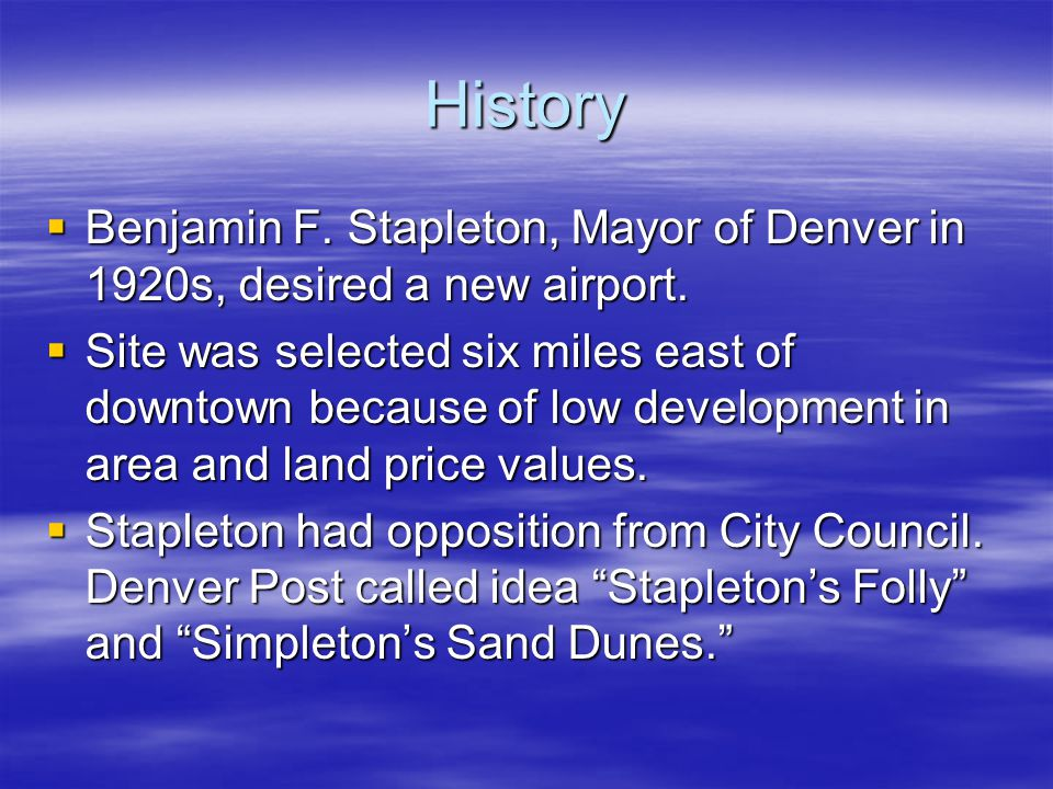 History  Benjamin F.Stapleton, Mayor of Denver in 1920s, desired a new airport.
