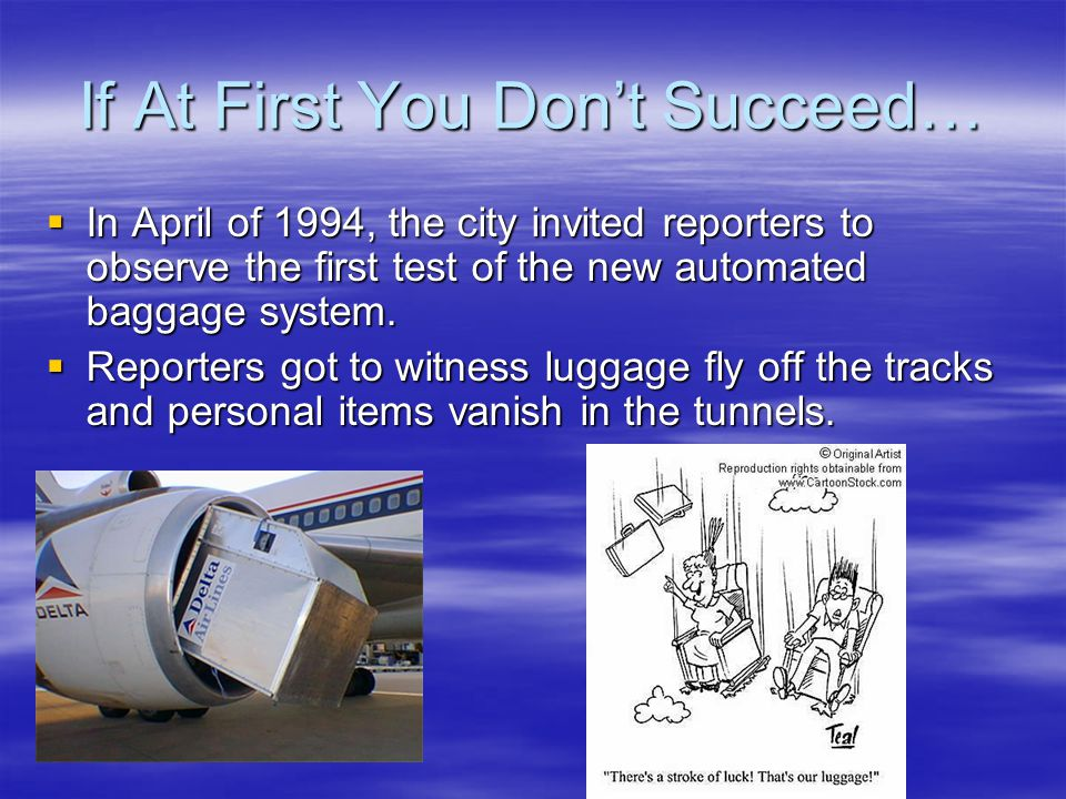 If At First You Don't Succeed…  In April of 1994, the city invited reporters to observe the first test of the new automated baggage system.