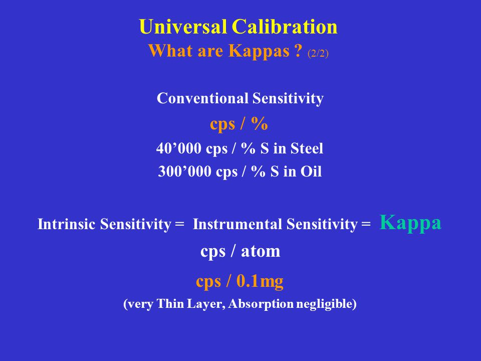 Universal Calibration What are Kappas ? (2/2) Conventional Sensitivity cps / % 40'000 cps / % S in Steel 300'000 cps / % S in Oil Intrinsic Sensitivit