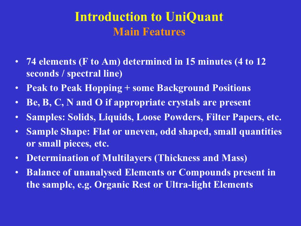 Introduction to UniQuant Main Features 74 elements (F to Am) determined in 15 minutes (4 to 12 seconds / spectral line) Peak to Peak Hopping + some Ba