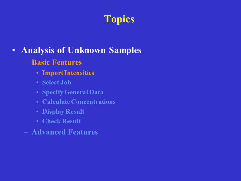 Topics Analysis of Unknown Samples –Basic Features Import Intensities Select Job Specify General Data Calculate Concentrations Display Result Check Re