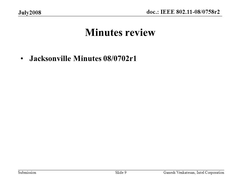doc.: IEEE 802.11-08/0758r2 Submission July2008 Ganesh Venkatesan, Intel CorporationSlide 9 Minutes review Jacksonville Minutes 08/0702r1