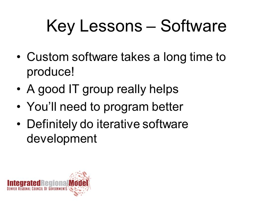 Key Lessons – Software Custom software takes a long time to produce.