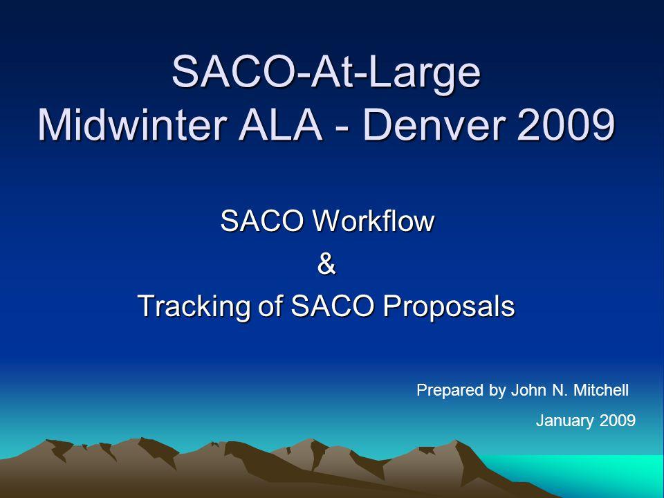 SACO-At-Large Midwinter ALA - Denver 2009 SACO Workflow & Tracking of SACO Proposals Prepared by John N.