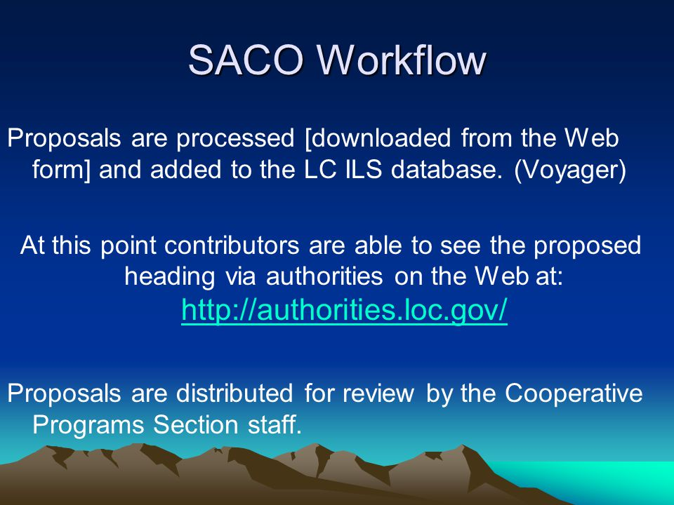 SACO Workflow Proposals are processed [downloaded from the Web form] and added to the LC ILS database.