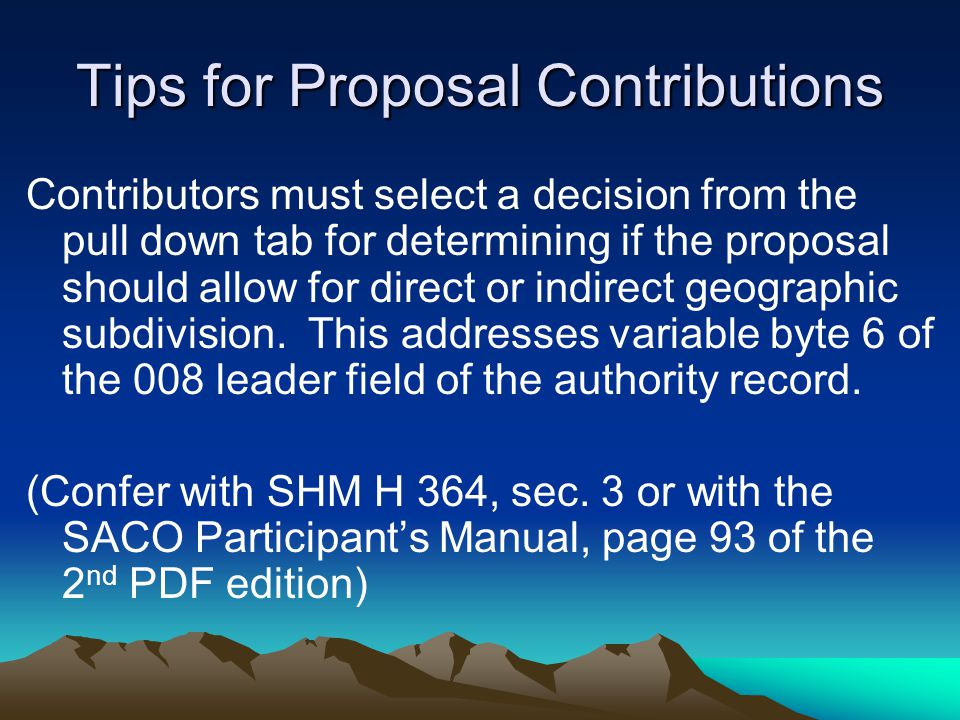 Tips for Proposal Contributions Contributors must select a decision from the pull down tab for determining if the proposal should allow for direct or indirect geographic subdivision.