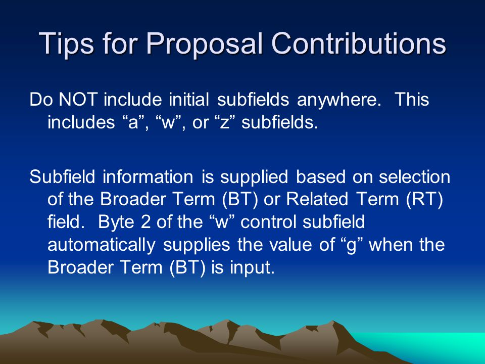 Tips for Proposal Contributions Do NOT include initial subfields anywhere.