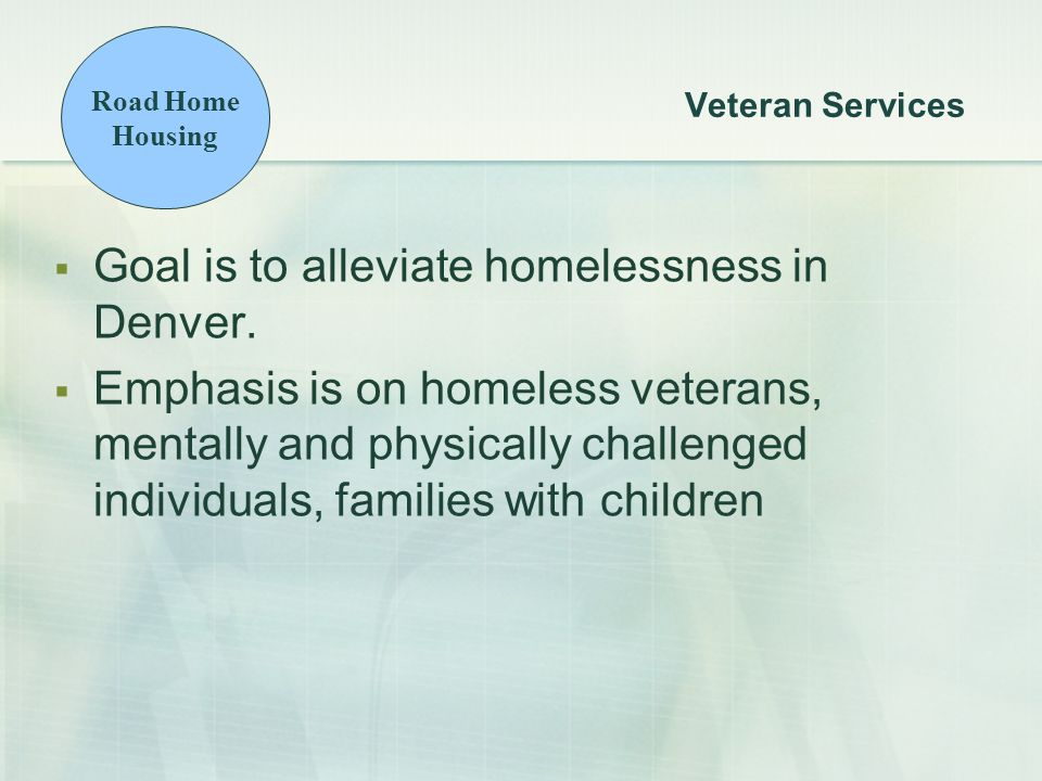 Veteran Services  Goal is to alleviate homelessness in Denver.