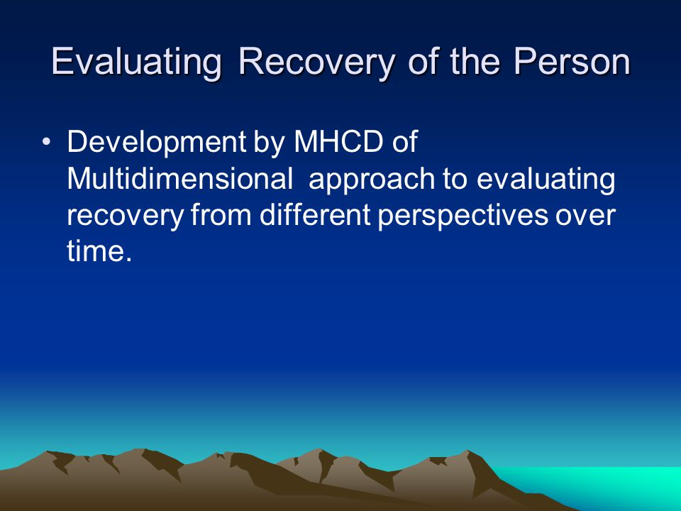 Evaluating Recovery of the Person Development by MHCD of Multidimensional approach to evaluating recovery from different perspectives over time.