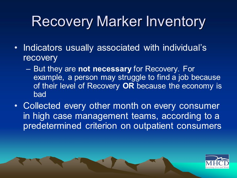 Recovery Marker Inventory Indicators usually associated with individual's recovery –But they are not necessary for Recovery.